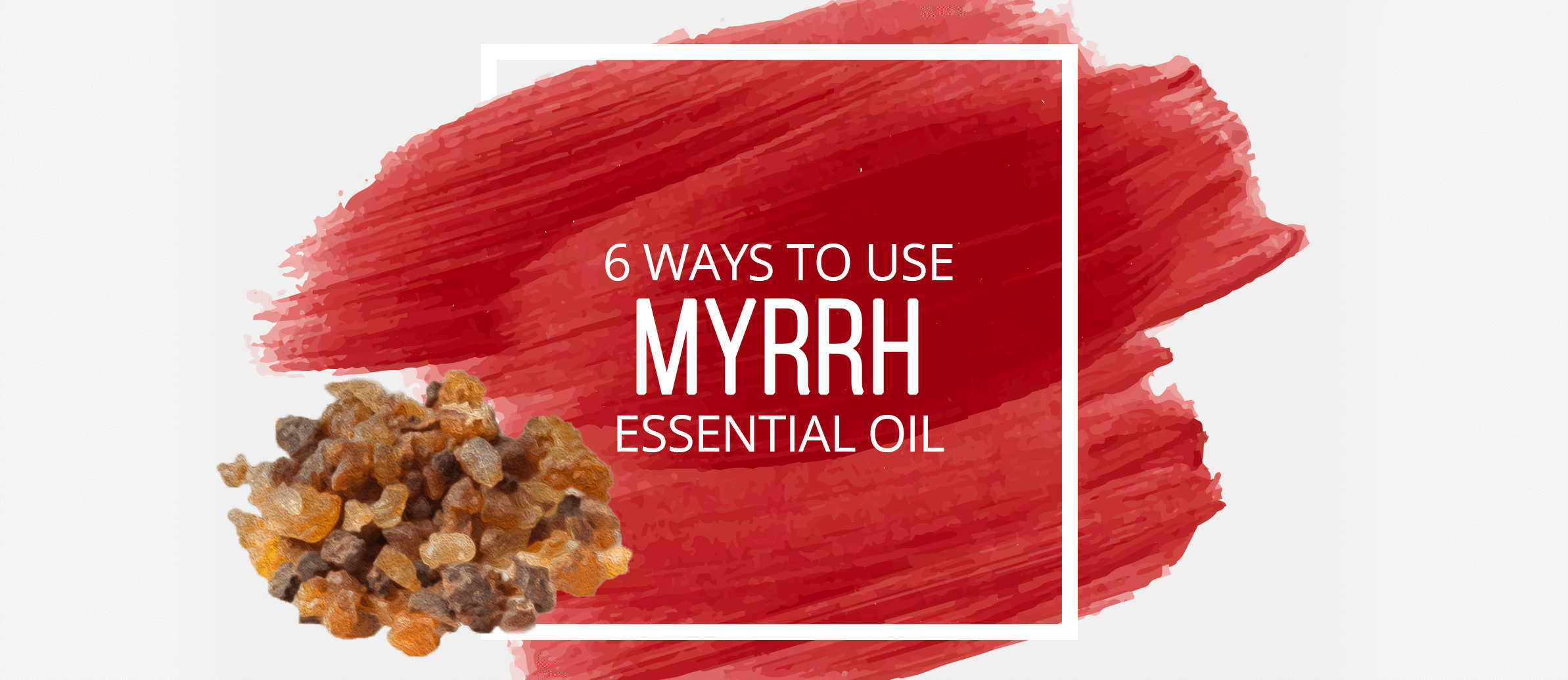 6 Ways to Use Myrrh Essential Oil