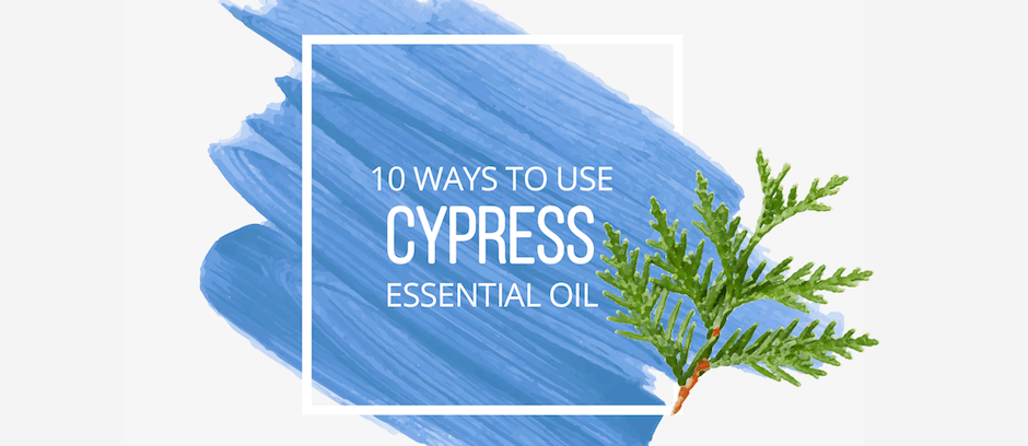 10 Ways to Use Cypress Essential Oil - Lindsey Elmore