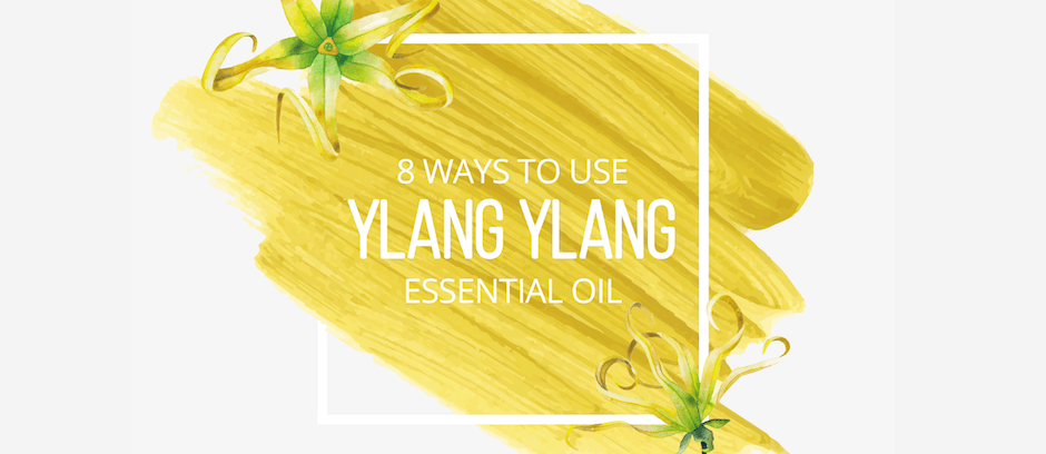 8 Ways to Use Ylang Ylang Essential Oil