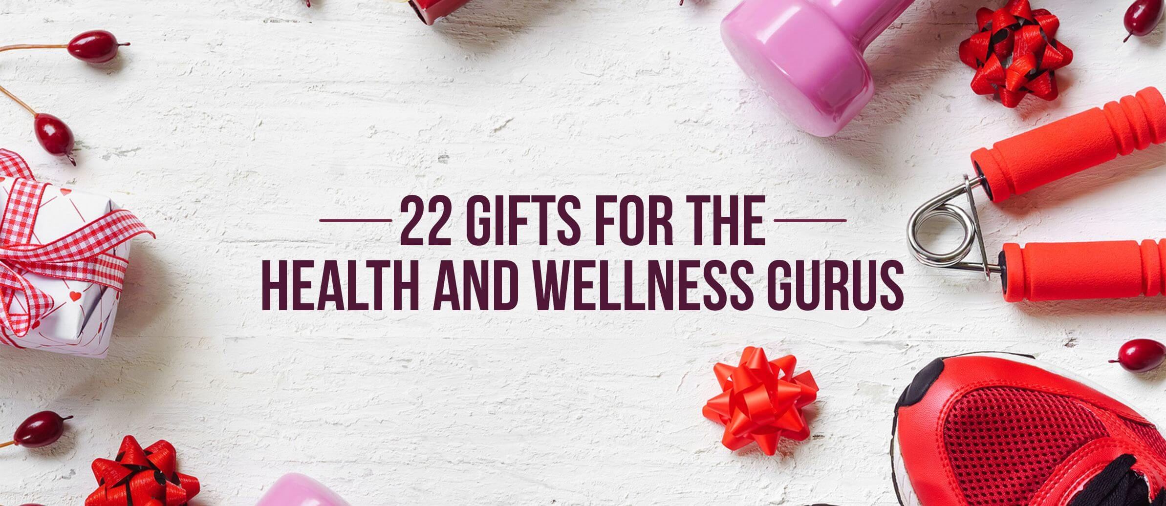 22 Gifts for Health and Wellness Gurus