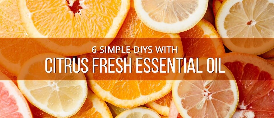 6 Simple DIYs with Citrus Fresh Essential Oil - Lindsey Elmore