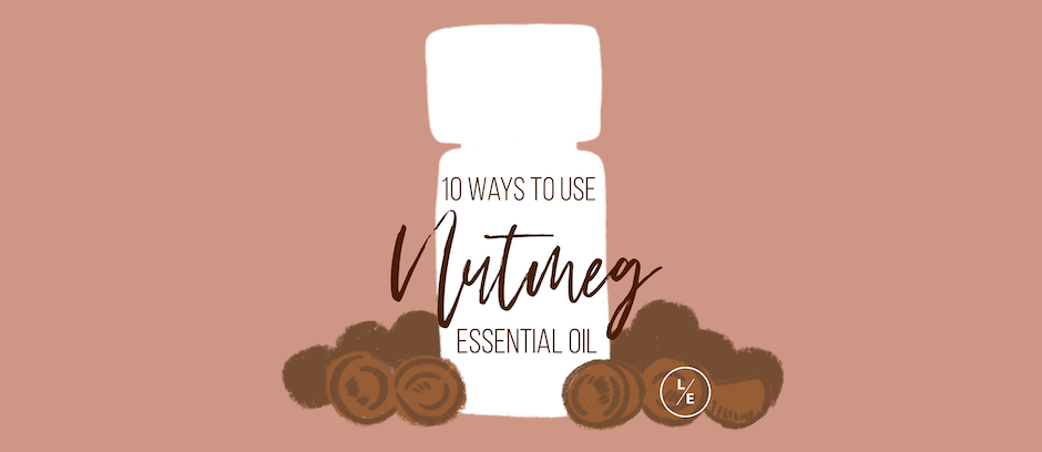 10 Ways to Use Nutmeg Essential Oil - Lindsey Elmore
