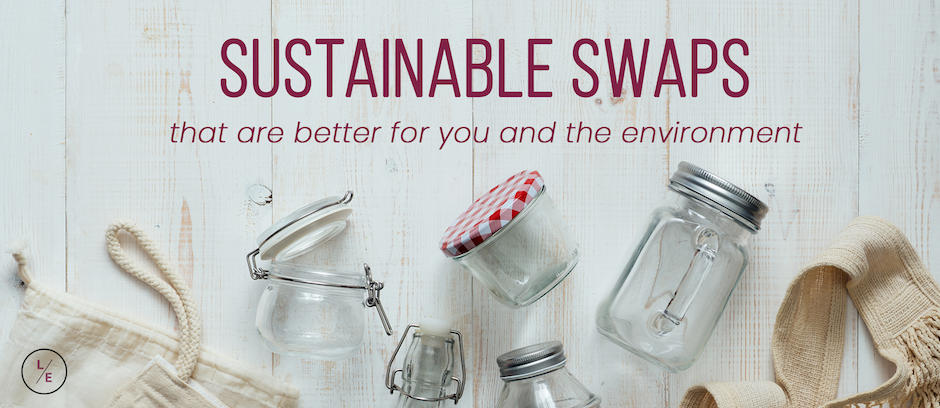 Sustainable Swaps that are Better for You and the Environment
