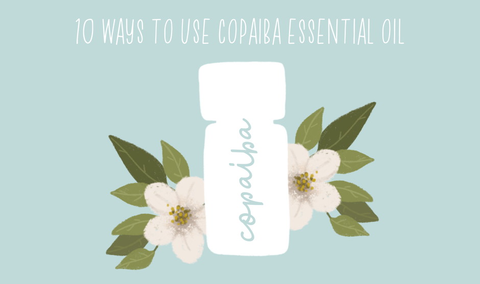 10 Ways to Use Copaiba Essential Oil